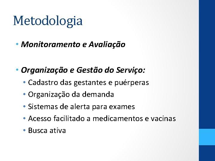 Metodologia • Monitoramento e Avaliação • Organização e Gestão do Serviço: • Cadastro das