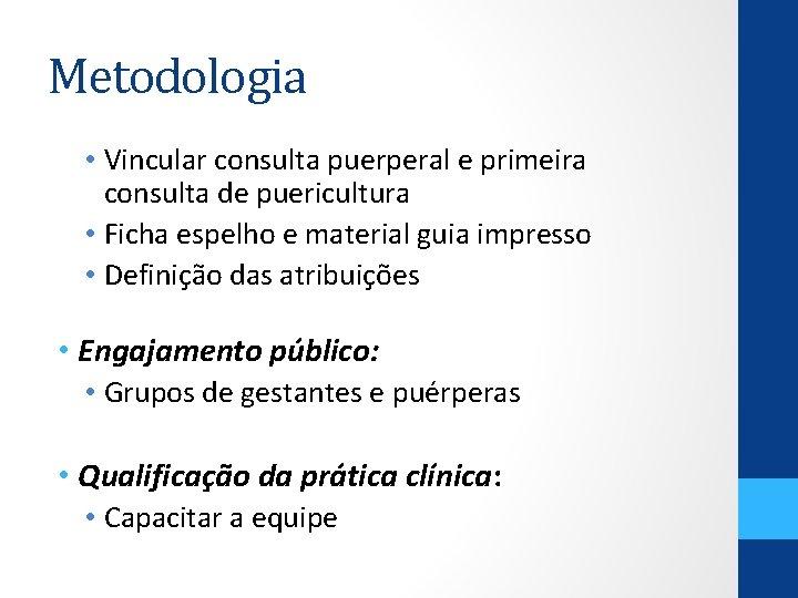 Metodologia • Vincular consulta puerperal e primeira consulta de puericultura • Ficha espelho e