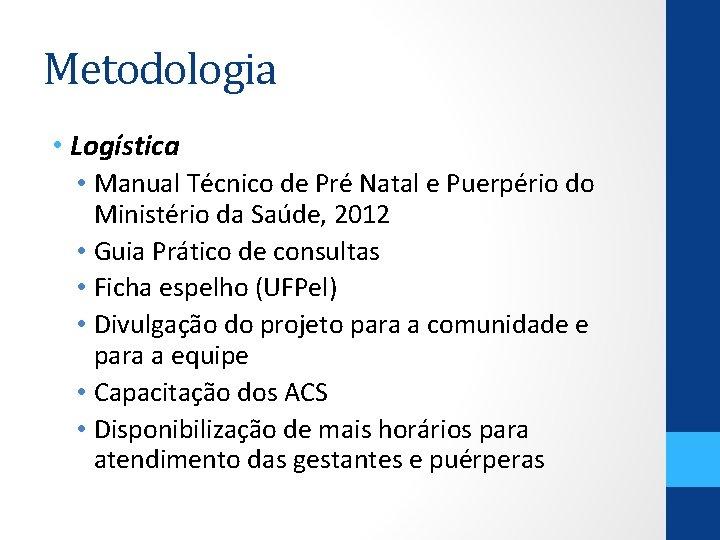 Metodologia • Logística • Manual Técnico de Pré Natal e Puerpério do Ministério da