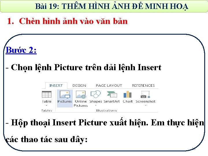 Bài 19: THÊM HÌNH ẢNH ĐỂ MINH HOẠ 1. Chèn hình ảnh vào văn