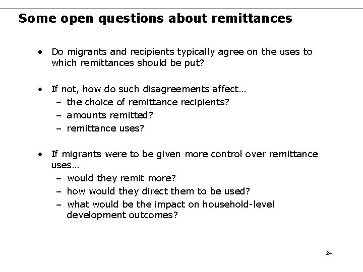 Some open questions about remittances • Do migrants and recipients typically agree on the