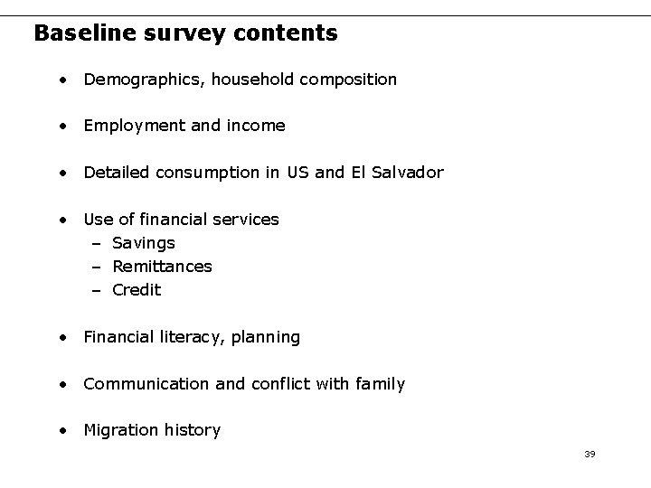 Baseline survey contents • Demographics, household composition • Employment and income • Detailed consumption