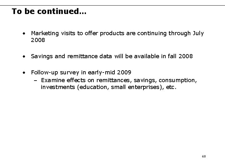 To be continued… • Marketing visits to offer products are continuing through July 2008
