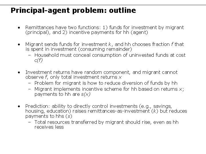 Principal-agent problem: outline • Remittances have two functions: 1) funds for investment by migrant
