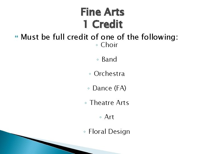 Fine Arts 1 Credit Must be full credit of one of the following: ◦