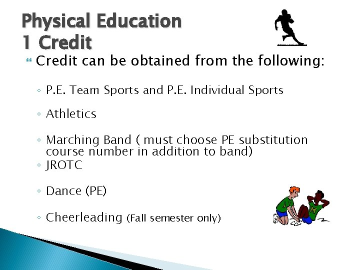 Physical Education 1 Credit can be obtained from the following: ◦ P. E. Team