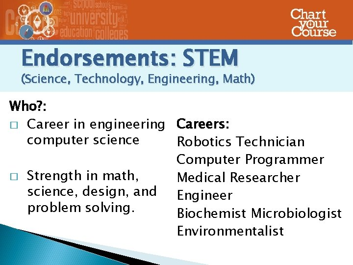 Endorsements: STEM (Science, Technology, Engineering, Math) Who? : � Career in engineering Careers: computer