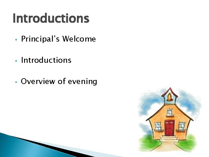 Introductions • Principal's Welcome • Introductions • Overview of evening