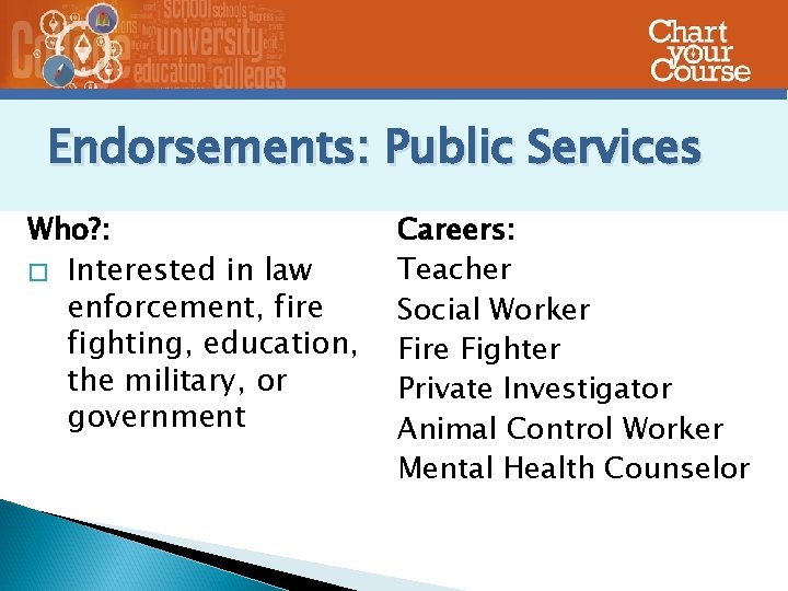 Endorsements: Public Services Who? : � Interested in law enforcement, fire fighting, education, the