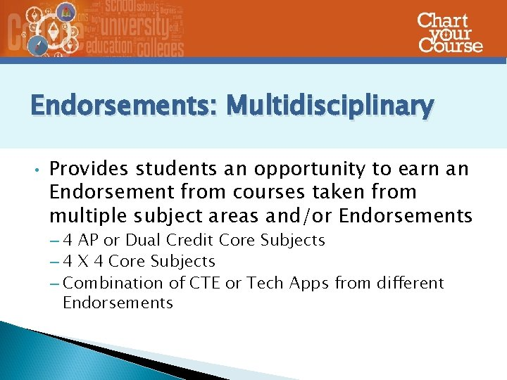 Endorsements: Multidisciplinary • Provides students an opportunity to earn an Endorsement from courses taken