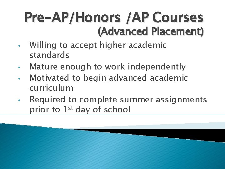 Pre-AP/Honors /AP Courses (Advanced Placement) • • Willing to accept higher academic standards Mature