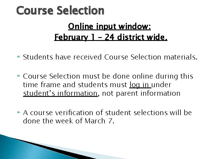 Course Selection Online input window: February 1 – 24 district wide. Students have received
