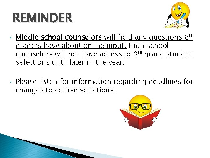 REMINDER • • Middle school counselors will field any questions 8 th graders have
