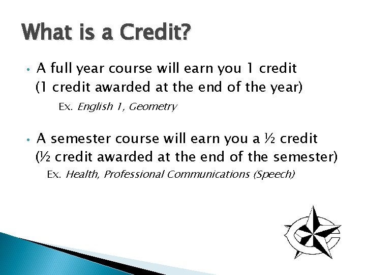 What is a Credit? • A full year course will earn you 1 credit