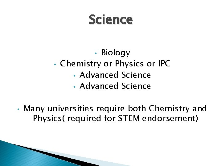 Science Biology Chemistry or Physics or IPC • Advanced Science • • • Many