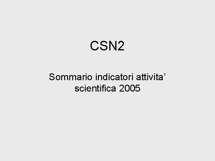 CSN 2 Sommario indicatori attivita' scientifica 2005