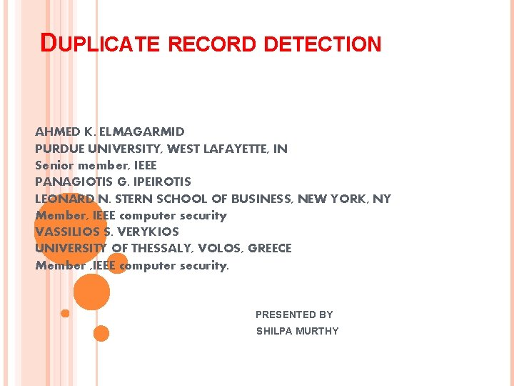 DUPLICATE RECORD DETECTION AHMED K. ELMAGARMID PURDUE UNIVERSITY, WEST LAFAYETTE, IN Senior member, IEEE