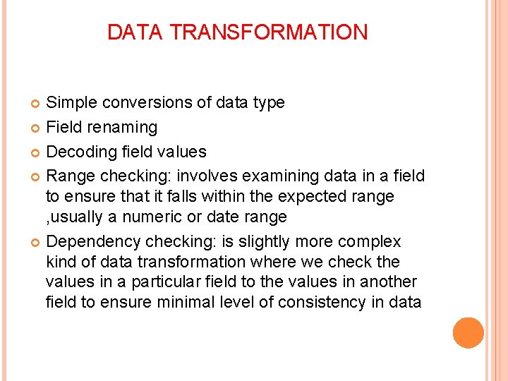 DATA TRANSFORMATION Simple conversions of data type Field renaming Decoding field values Range checking: