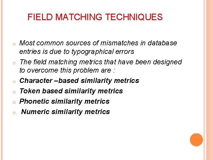 FIELD MATCHING TECHNIQUES o o o Most common sources of mismatches in database entries
