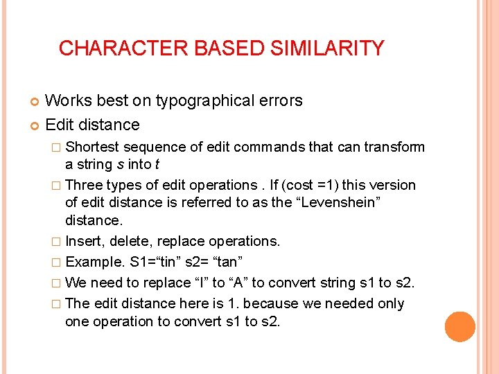 CHARACTER BASED SIMILARITY Works best on typographical errors Edit distance � Shortest sequence of