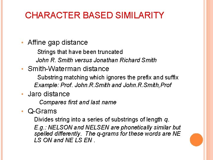 CHARACTER BASED SIMILARITY • Affine gap distance Strings that have been truncated John R.