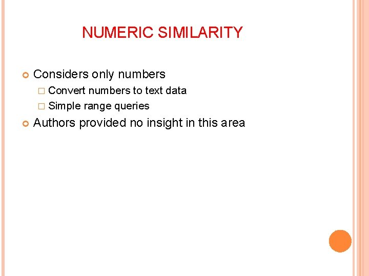 NUMERIC SIMILARITY Considers only numbers � Convert numbers to text data � Simple range