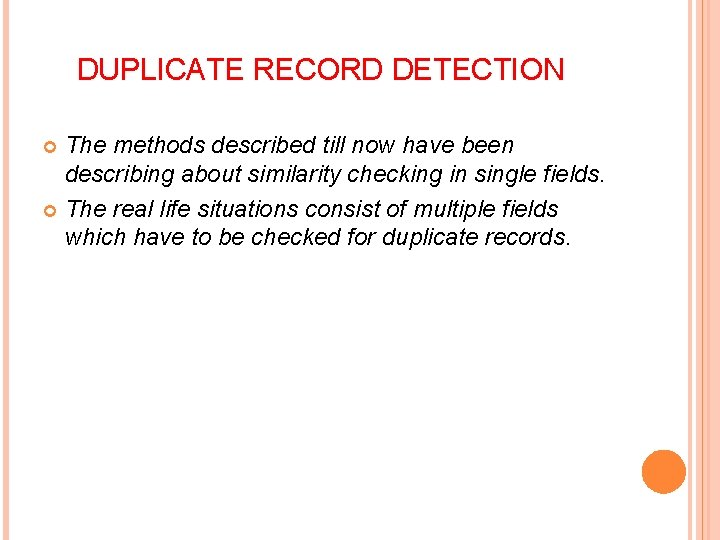 DUPLICATE RECORD DETECTION The methods described till now have been describing about similarity checking