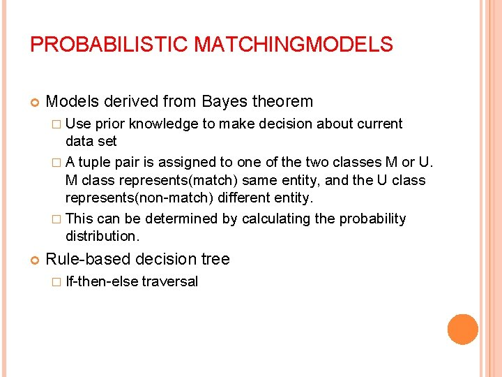 PROBABILISTIC MATCHINGMODELS Models derived from Bayes theorem � Use prior knowledge to make decision