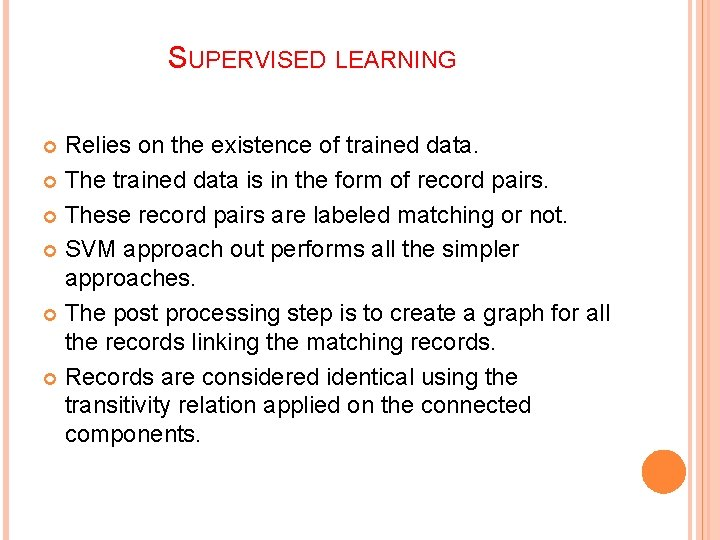 SUPERVISED LEARNING Relies on the existence of trained data. The trained data is in