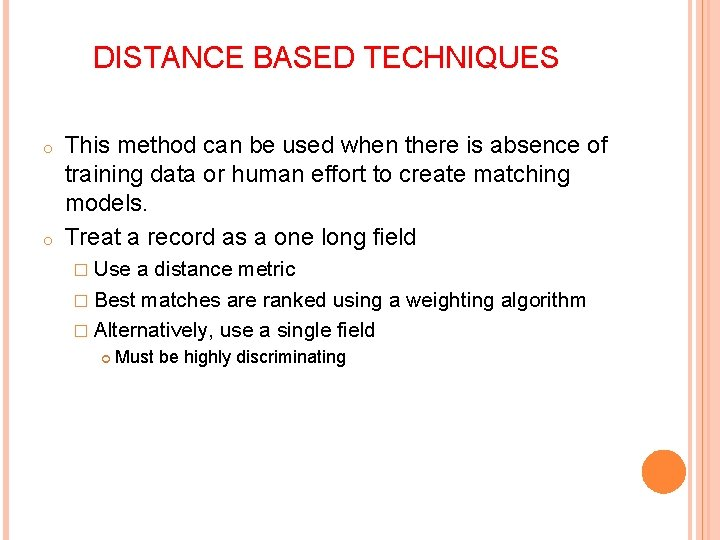 DISTANCE BASED TECHNIQUES o o This method can be used when there is absence