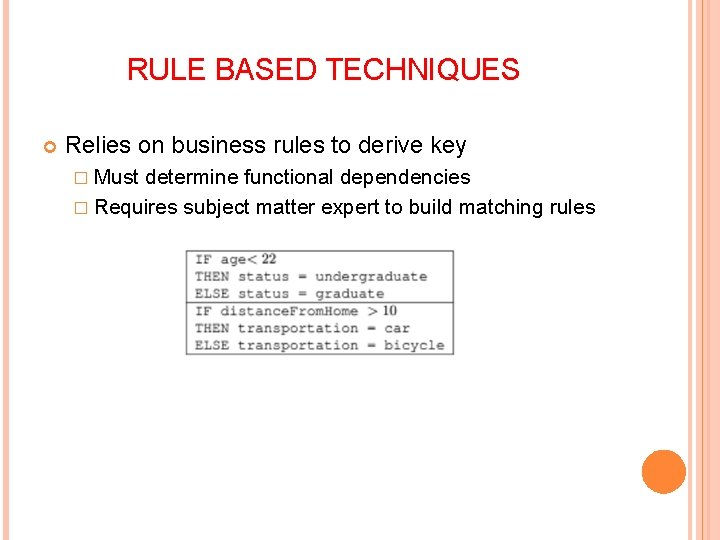 RULE BASED TECHNIQUES Relies on business rules to derive key � Must determine functional