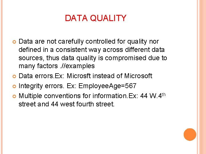 DATA QUALITY Data are not carefully controlled for quality nor defined in a consistent