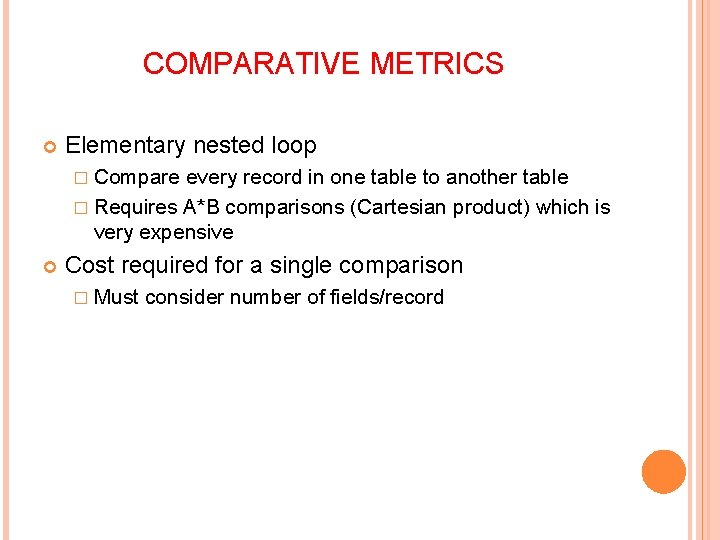 COMPARATIVE METRICS Elementary nested loop � Compare every record in one table to another