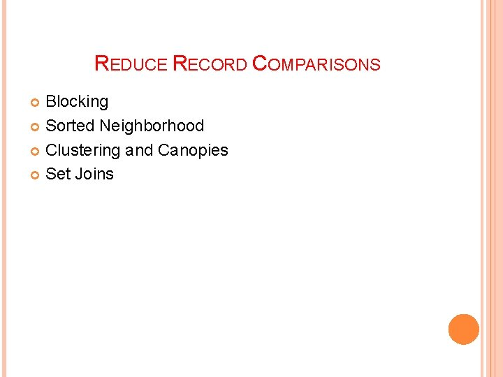 REDUCE RECORD COMPARISONS Blocking Sorted Neighborhood Clustering and Canopies Set Joins