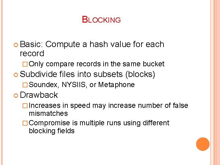 BLOCKING Basic: Compute a hash value for each � Only compare records in the
