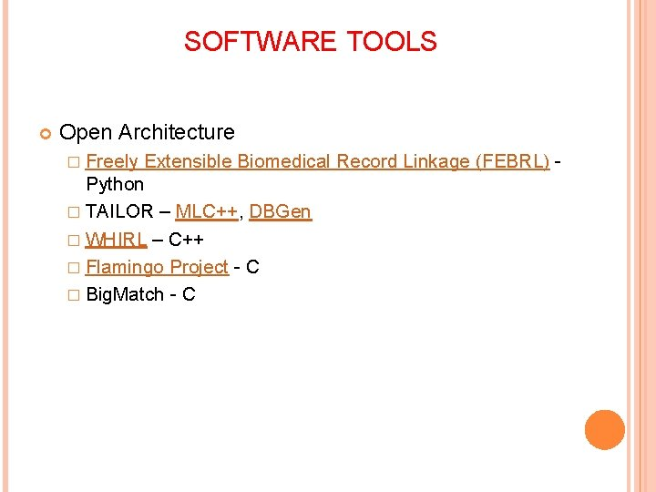 SOFTWARE TOOLS Open Architecture � Freely Extensible Biomedical Record Linkage (FEBRL) Python � TAILOR
