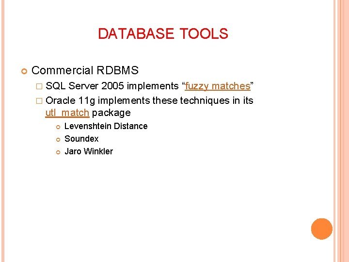 """DATABASE TOOLS Commercial RDBMS � SQL Server 2005 implements """"fuzzy matches"""" � Oracle 11"""