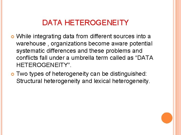 DATA HETEROGENEITY While integrating data from different sources into a warehouse , organizations become