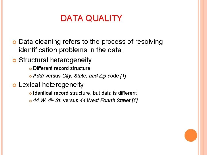 DATA QUALITY Data cleaning refers to the process of resolving identification problems in the
