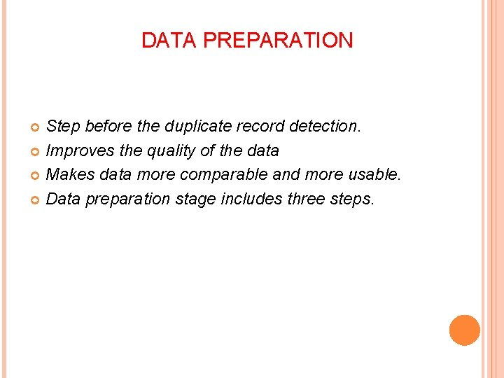 DATA PREPARATION Step before the duplicate record detection. Improves the quality of the data