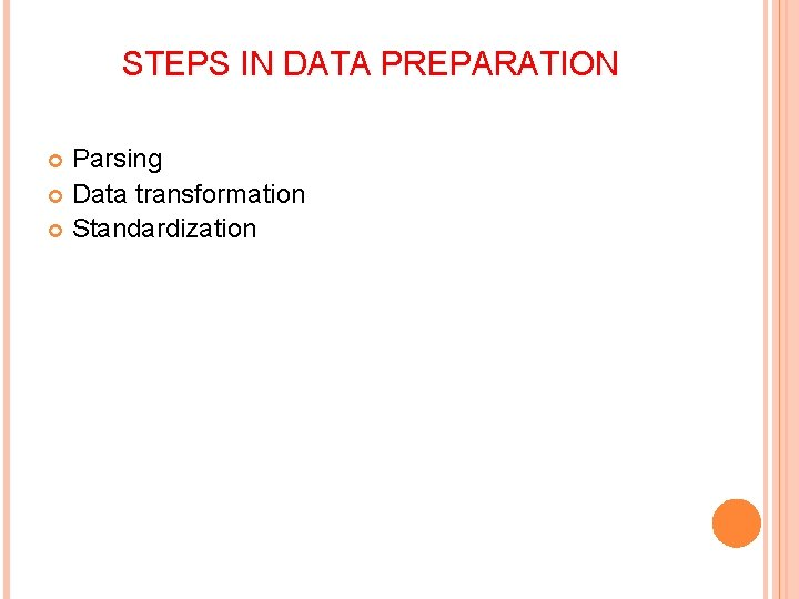 STEPS IN DATA PREPARATION Parsing Data transformation Standardization