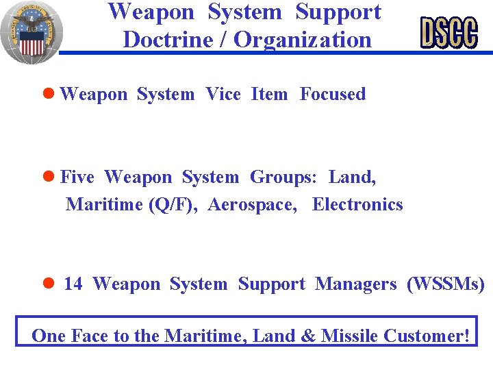 Weapon System Support Doctrine / Organization n Weapon System Vice Item Focused n Five