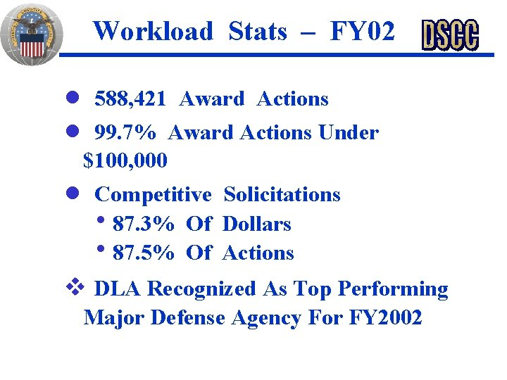 Workload Stats – FY 02 588, 421 Award Actions n 99. 7% Award Actions