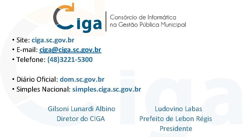 • Site: ciga. sc. gov. br • E-mail: ciga@ciga. sc. gov. br •