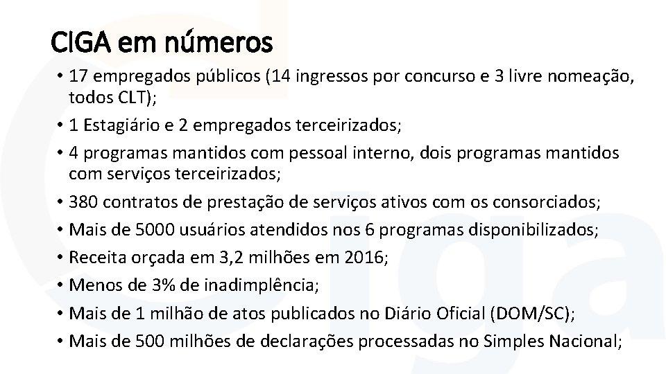 CIGA em números • 17 empregados públicos (14 ingressos por concurso e 3 livre
