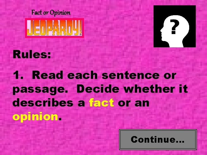Fact or Opinion Rules: 1. Read each sentence or passage. Decide whether it describes