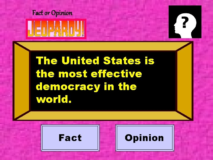 Fact or Opinion The United States is the most effective democracy in the world.