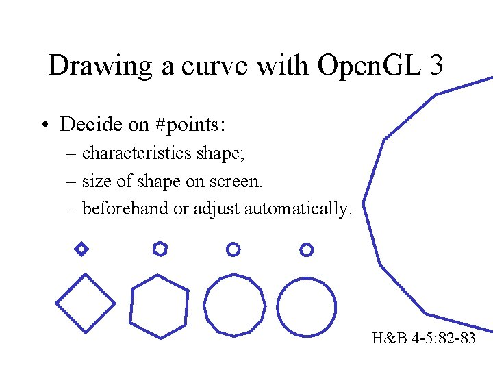 Drawing a curve with Open. GL 3 • Decide on #points: – characteristics shape;