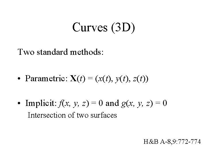 Curves (3 D) Two standard methods: • Parametric: X(t) = (x(t), y(t), z(t)) •
