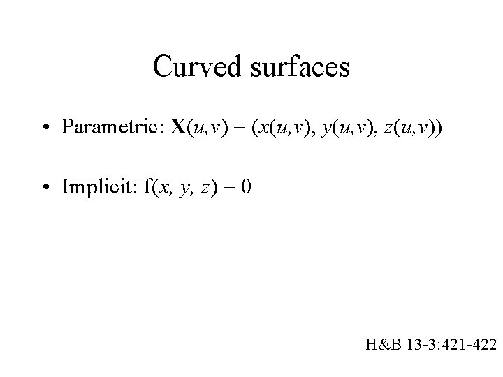 Curved surfaces • Parametric: X(u, v) = (x(u, v), y(u, v), z(u, v)) •